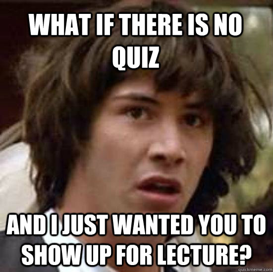 what if there is no quiz and i just wanted you to show up fo - conspiracy keanu