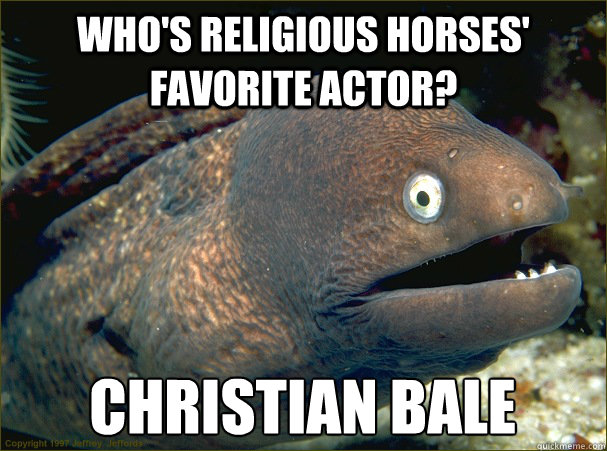 whos religious horses favorite actor christian bale - Bad Joke Eel