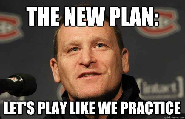 the new plan lets play like we practice - Dumbass Randy Cunneyworth