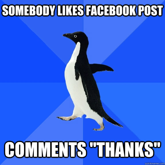 somebody likes facebook post comments thanks - Socially Awkward Penguin