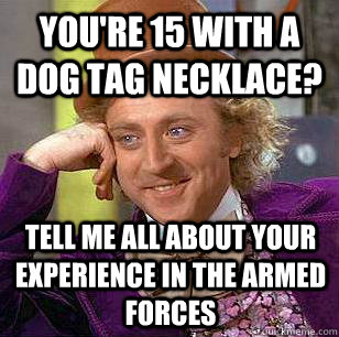 youre 15 with a dog tag necklace tell me all about your ex - Condescending Wonka