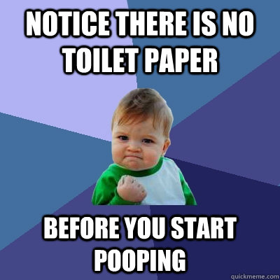 notice there is no toilet paper before you start pooping - Success Kid