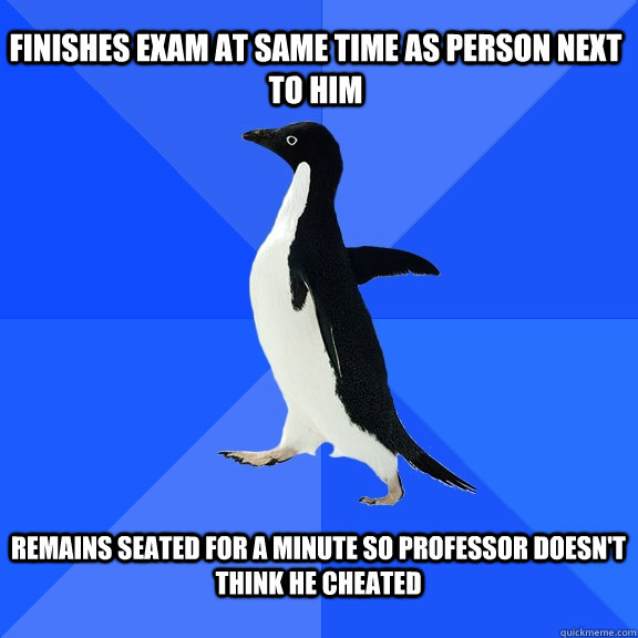 finishes exam at same time as person next to him remains se - Socially Awkward Penguin