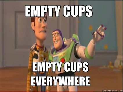 empty cups empty cups everywhere - woody and buzz