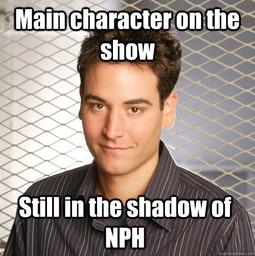 main character on the show still in the shadow of nph - Scumbag Ted Mosby
