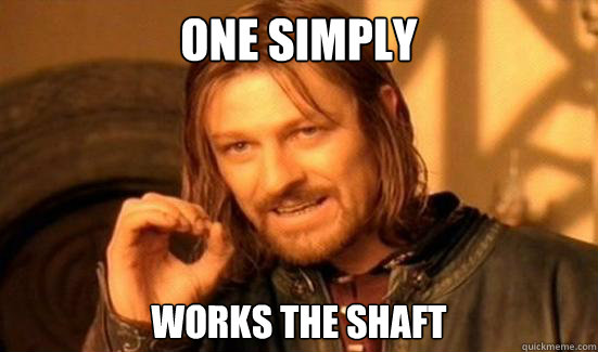 one simply works the shaft - Boromir