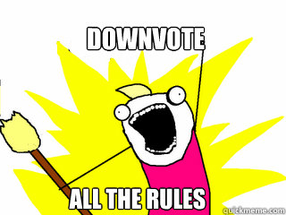 downvote all the rules - All The Things
