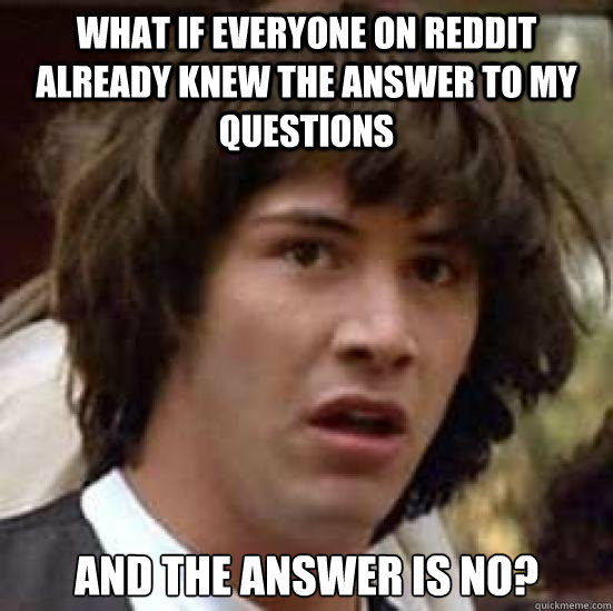 what if everyone on reddit already knew the answer to my que - Conspiracy Keanu Snow