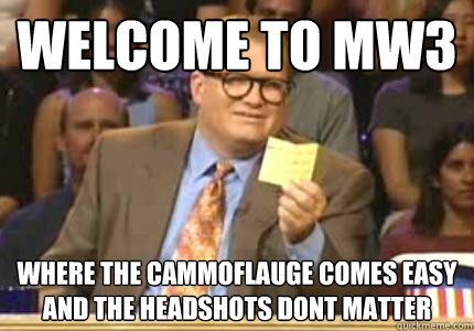 welcome to mw3 where the cammoflauge comes easy and the head - Whose Line