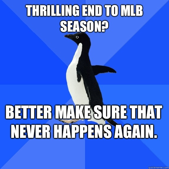 Thrilling end to MLB season Better make sure that never happ - Socially Awkward Penguin