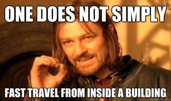 one does not simply fast travel from inside a building - One does not simply leave 9gag