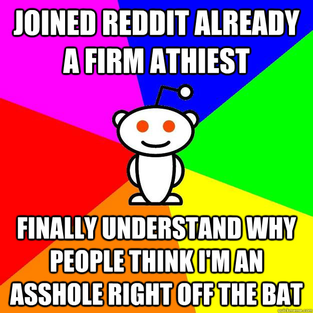 joined reddit already a firm athiest finally understand why  - Reddit Alien