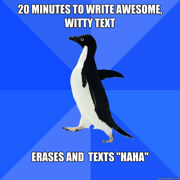 20 minutes to write awesome witty text erases and texts h - Socially Awkward Penguin