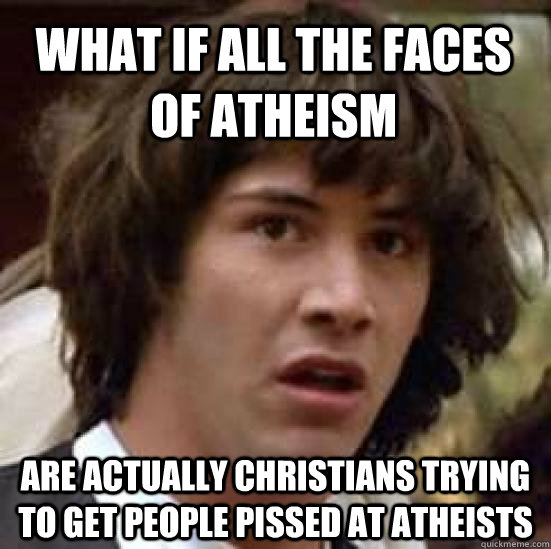 what if all the faces of atheism are actually christians try - conspiracy keanu