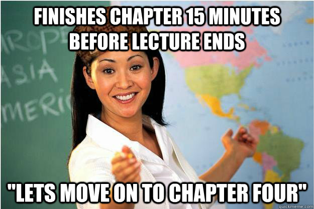 finishes chapter 15 minutes before lecture ends lets move o - Scumbag Teacher