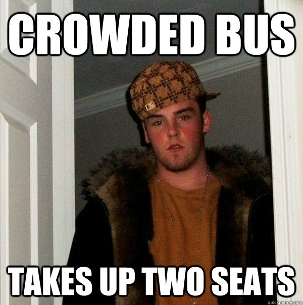 crowded bus takes up two seats - Scumbag Steve