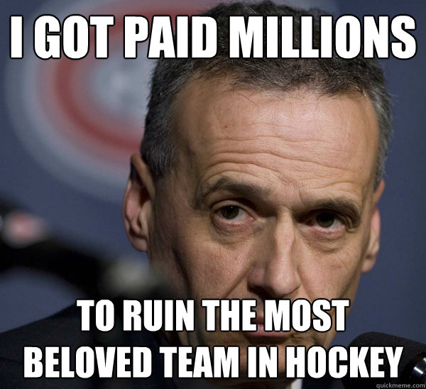 i got paid millions to ruin the most beloved team in hockey - 