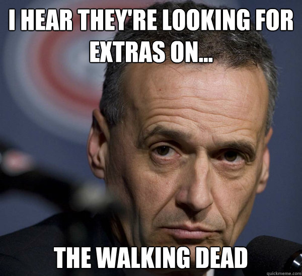 i hear theyre looking for extras on the walking dead - 