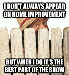 i dont always appear on home improvement but when i do its - Interesting Wilson