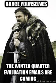 brace yourselves the winter quarter evaluation emails are co - Brace Yourselves