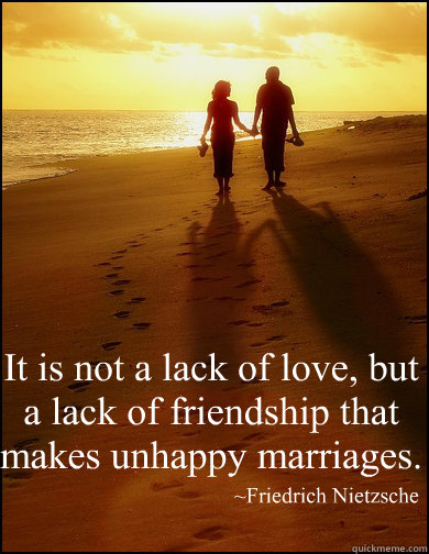 it is not a lack of love but a lack of friendship that mak -