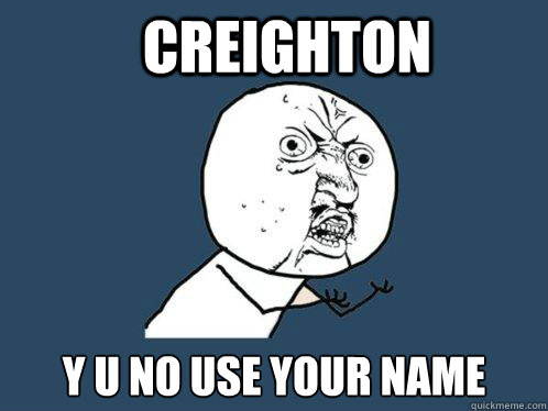 creighton y u no use your name - Y U No