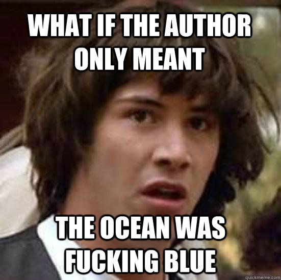 what if the author only meant the ocean was fucking blue - conspiracy keanu