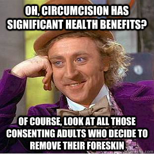 oh circumcision has significant health benefits of course - Condescending Wonka