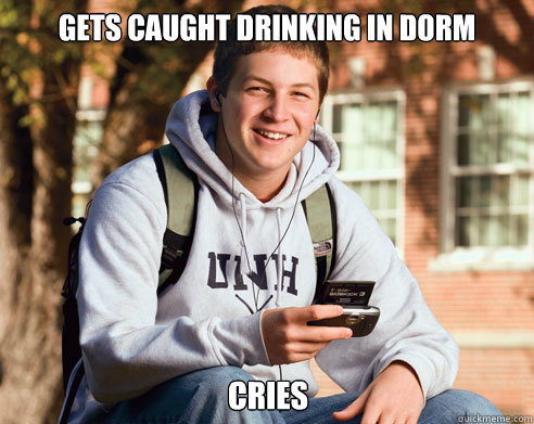 gets caught drinking in dorm cries - College Freshman