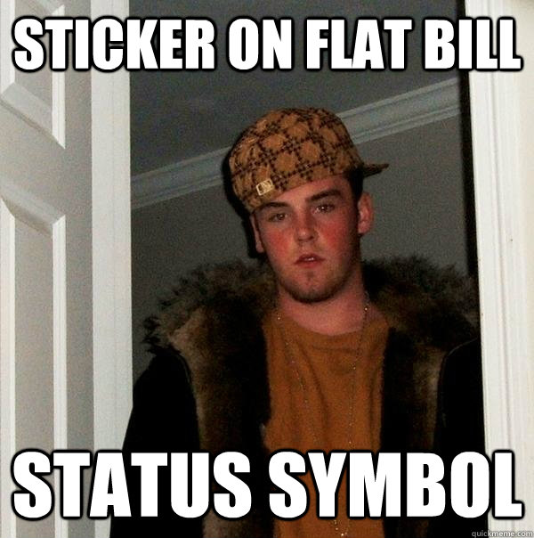 sticker on flat bill status symbol - Scumbag Steve
