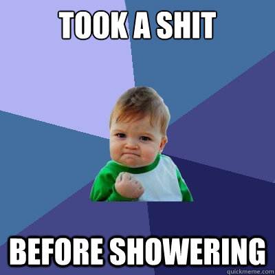 took a shit before showering - Success Kid