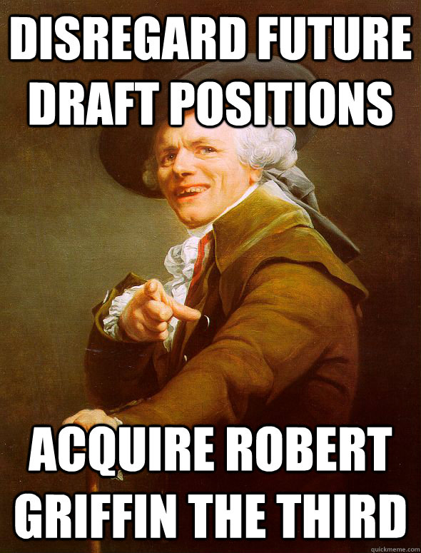 disregard future draft positions acquire robert griffin the  - Joseph Ducreux
