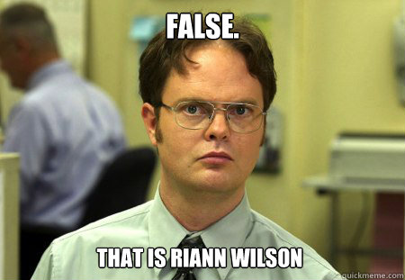 false that is riann wilson - Dwight