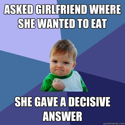 asked girlfriend where she wanted to eat she gave a decisive - Success Kid