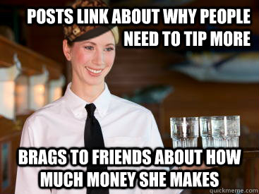 posts link about why people need to tip more brags to friend - Scumbag Waitress