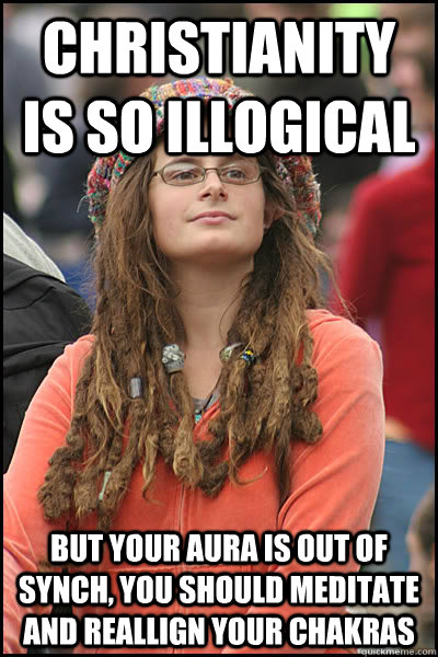 christianity is so illogical but your aura is out of synch  - College Liberal