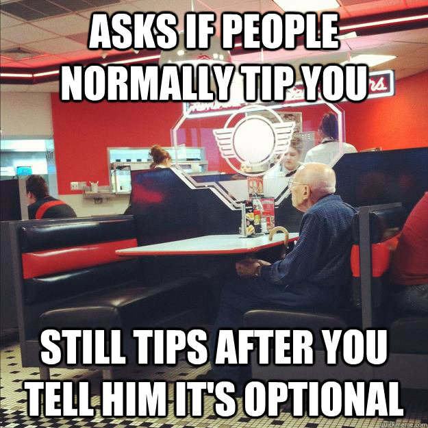 asks if people normally tip you still tips after you tell hi - Old Good Guy Greg