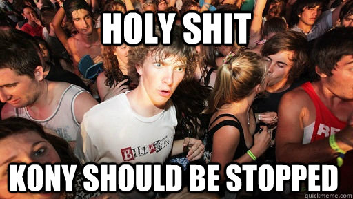 holy shit kony should be stopped - Sudden Clarity Clarence
