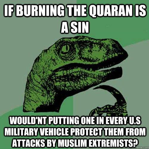 if burning the quaran is a sin wouldnt putting one in every - Philosoraptor