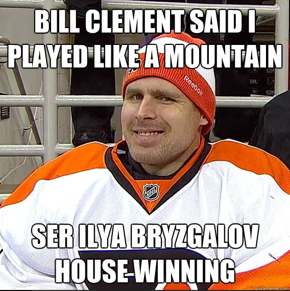 bill clement said i played like a mountain ser ilya bryzgalo - Ilya Bryzgalov Solid Guy