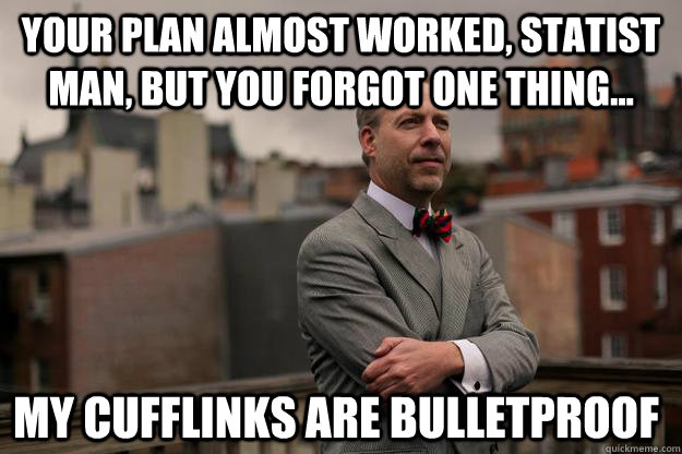your plan almost worked statist man but you forgot one thi - Jeffrey Tucker