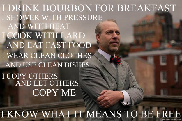 i drink bourbon for breakfast i cook with lard i shower with - Jeffrey Tucker