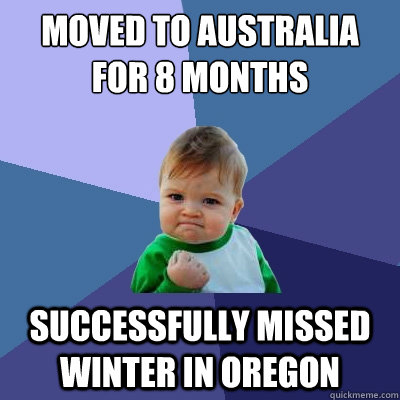 moved to australia for 8 months successfully missed winter i - Success Kid