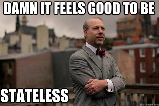 damn it feels good to be stateless - Jeffrey Tucker