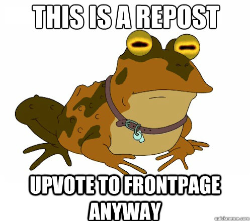 this is a repost upvote to frontpage anyway - Hypnotoad