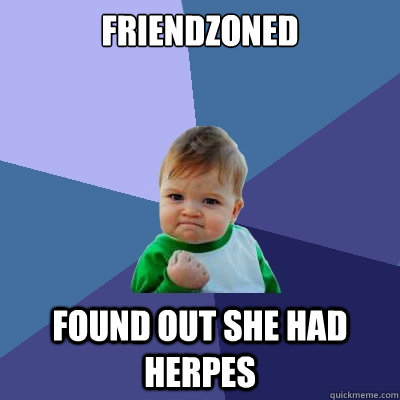 friendzoned found out she had herpes - Success Kid