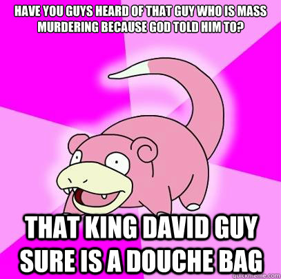 have you guys heard of that guy who is mass murdering becaus - Slowpoke