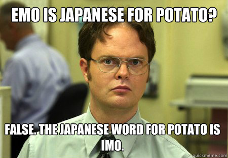 emo is japanese for potato false the japanese word for pot - Dwight