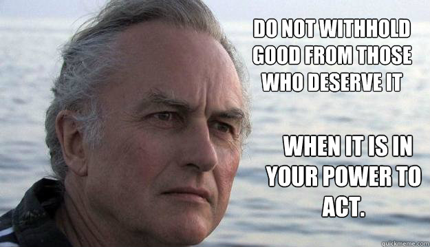do not withhold good from those who deserve it when it is - Dawkins