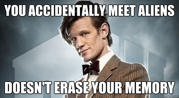 you accidentally meet aliens doesnt erase your memory - Good Guy Doctor